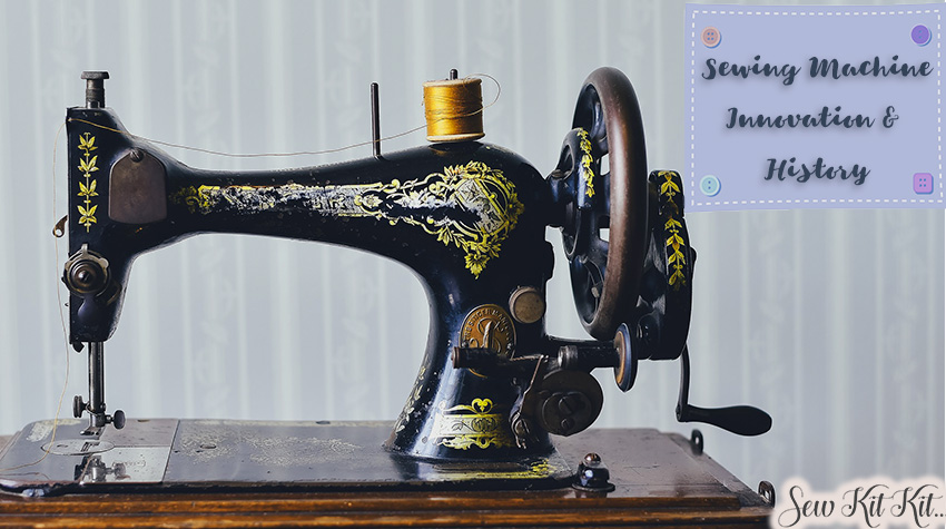 Sewing Machine – Innovation and History