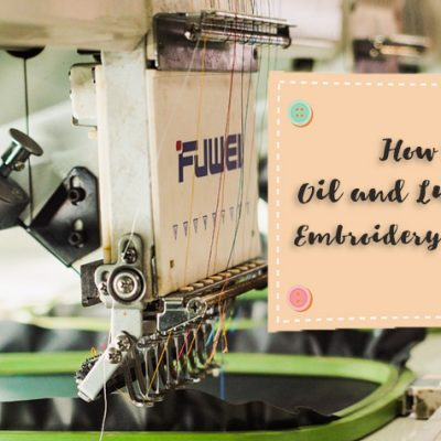 How to Correctly Oil and Lubricate an Embroidery Machine [Guide]