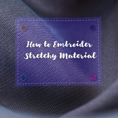 How to Embroider Stretchy Material