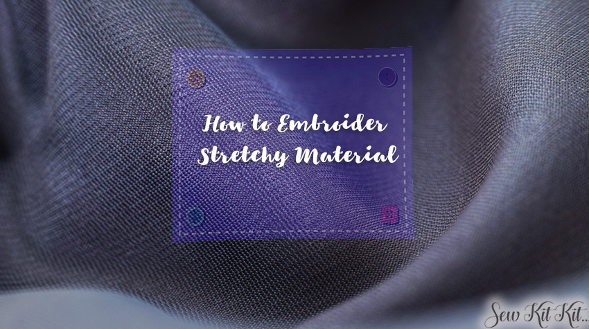 Read more about the article How to Embroider Stretchy Material [Guide]