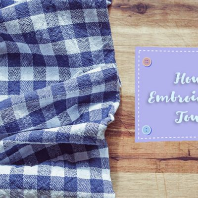 How to Embroidering Towels and Other Terry Cloth Items [Guide]