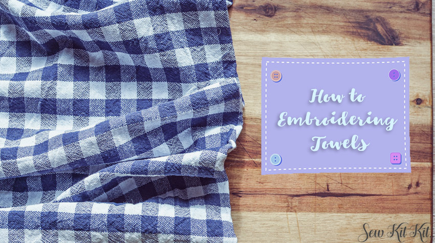 Read more about the article How to Embroidering Towels and Other Terry Cloth Items [Guide]