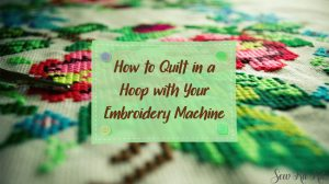 Read more about the article How to Quilt in a Hoop with Your Embroidery Machine [Guide]