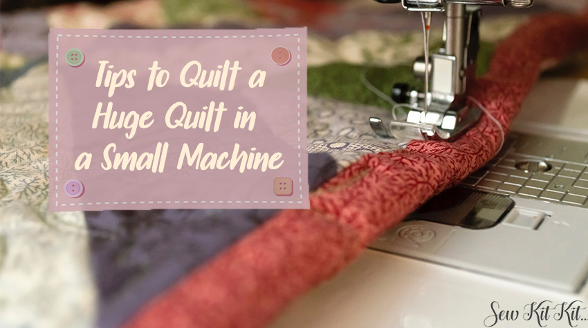 How to Make a Large Quilt in a Small Machine [Guide]