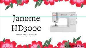 Read more about the article Janome HD3000 Sewing Machine | Review & Buyers Guide!